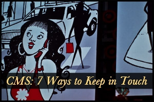 CMS: 7 Ways to Keep in Touch